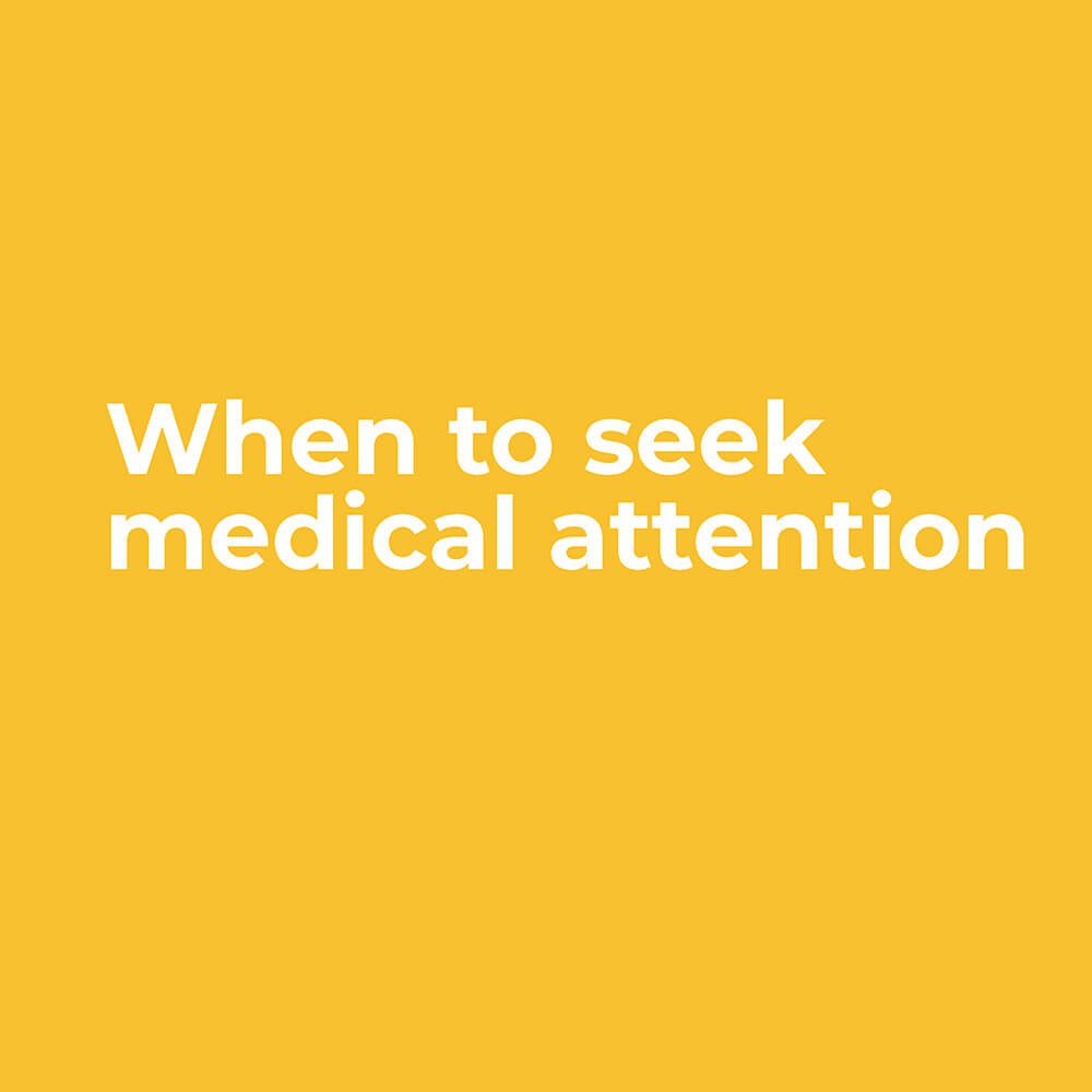 When to seek medical attention?