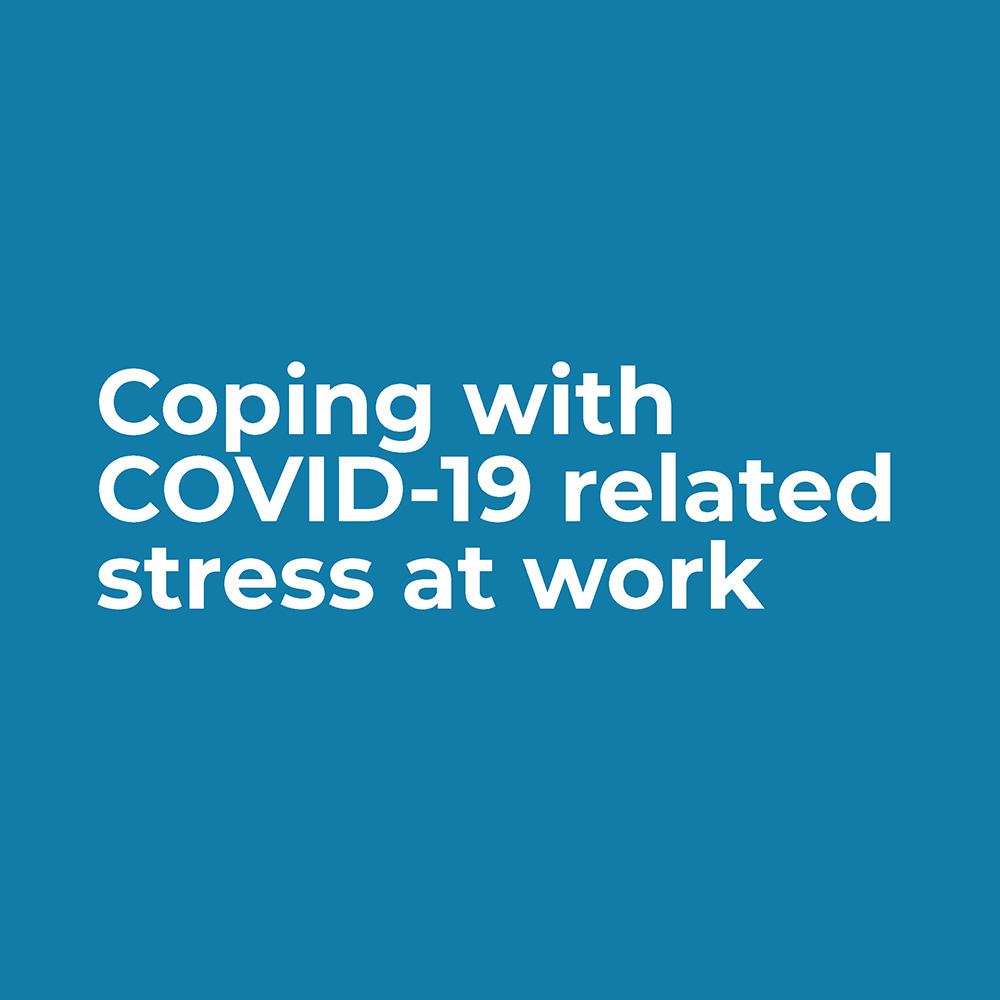 Coping with COVID-19 related stress at work